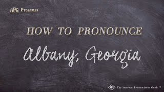 How to Pronounce Albany, Georgia  |  Albany, Georgia Pronunciation