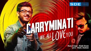 CARRYMINATI WE ALL LOVE YOU | SDE STUDIOS | FT AJEY NAGAR | NILABH SHIVAM