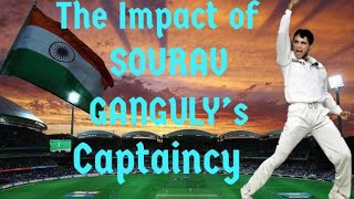 "The Impact Of Sourav Ganguly ""s Captaincy  