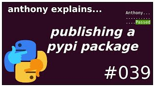 releasing a python package to pypi (beginner - intermediate) anthony explains #039