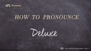 How to Pronounce Deluxe  |  Deluxe Pronunciation
