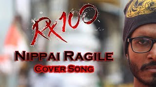 Nippai Ragile Cover Song || RX100 ||  By Team