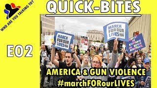 E05 | America: Are these gun violence protests doing much? | QUICK-BITES-02