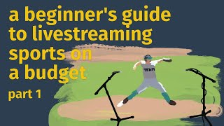 Live Streaming Basics: Broadcasting Sports on a Budget - Part 1
