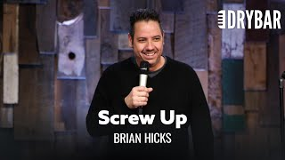 Your Wife Knows You're A Screw Up. Brian Hicks