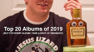 Top 20 Albums of 2019 (But for Every Album I Take a Shot of Hennessy)