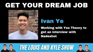 Land Your Dream Job - How Ivan Ye Worked With Yes Theory To Get An Interview with Nadeshot
