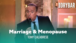 Marriage Leads To Menopause. Tony Calabrese
