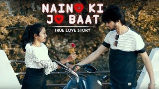 Naino Ki Jo Baat | True Love Never Dies | Sad Love Story By Unknown Boy Varun